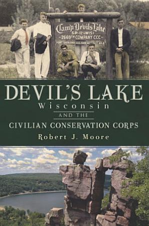 Devil s Lake  Wisconsin and the Civilian Conservation Corps PDF