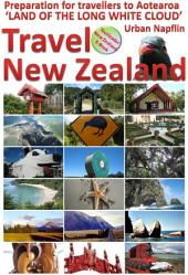 Travel New Zealand: Preparation for travellers to Aotearoa, 'land of the long white cloud'