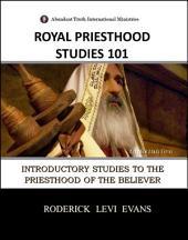 Royal Priesthood Studies 101: Introductory Studies to the Priesthood of the Believer