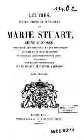 Lettres, instructions et mémoires de Marie Stuart, reine d'Écosse: Volume2