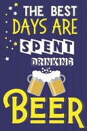 The Best Days Are Spent Drinking Beer