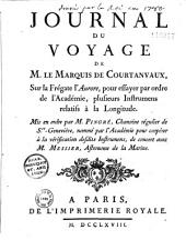 Journal de voyage de M. le marquis de Courtanvaux, sur la frégate l'Aurore, pour essayer par ordre de l'Académie, plusieurs instrumens relatifs à la longitude. Mis en ordre par M. Pingré... de concert avec M. Messier...