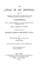 The Annals of San Francisco: Containing a Summary of the History of ... California, and a Complete History of ... Its Great City : to which are Added, Biographical Memoirs of Some Prominent Citizens