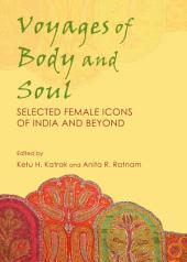 Voyages of Body and Soul: Selected Female Icons of India and Beyond