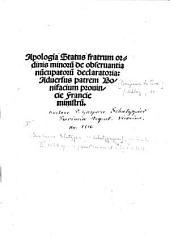 Apologia status fratrum ordinis minorum de obseruantia nuncupatorum declaratoria : aduersus patrem Bonifacium...
