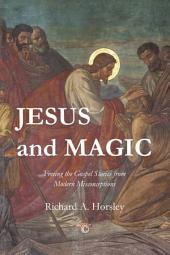 Jesus and Magic: Freeing the Gospel Stories from Modern Misconceptions