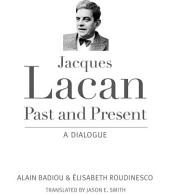 Jacques Lacan, Past and Present: A Dialogue
