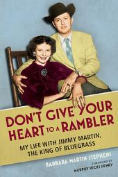Don't Give Your Heart to a Rambler: My Life with Jimmy Martin, the King of Bluegrass