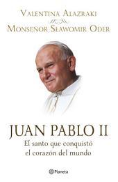 Juan Pablo II. El santo que conquistó el corazón: El santo que conquistó el corazón del mundo