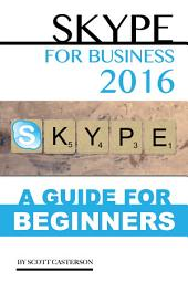 Skype for Business 2016: A Guide for Beginners