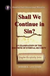 Shall We Continue in Sin?: An Examination of the Doctrine of Eternal Security
