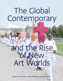 The Global Contemporary and the Rise of New Art Worlds PDF