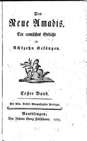 Der neue Amadis: ein comisches Gedicht in achtzehn Gesängen, Band 1