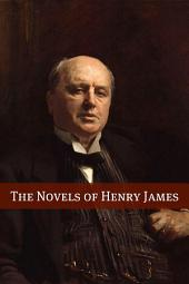 The Novels of Henry James (Annotated with Biography)