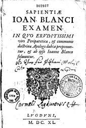Sapientiae Ioan. Blanci examen. In quo eruditissimi viri (J. Durellei)... dubia proponuntur, et ab ipso Ioanne Blanco soluuntur. (Praef. J. Blanci)