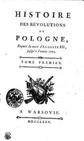 Histoire Des Révolutions De Pologne, Depuis la mort D'Auguste III, jusqu'à l'année 1775: Tome Premier, Volume1