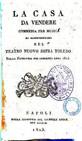 La casa da vendere commedia per musica da rappresentarsi nel Teatro Nuovo sopra Toledo nella primavera del corrente anno 1823 [la poesia è del sig. Andrea Leone Tottola