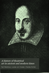 A History of Theatrical Art in Ancient and Modern Times: The Shakespearean period in England