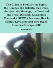 The Guide to Florida – the Sights, the Beaches, the Wildlife, the Hotels, the Spas, the Massage, the Food and the Travel (Orlando Convention Center aka OCCC, Clearwater Beach, Naples, Key Largo and Vero Beach) from Pearl Escapes 2013