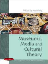 Museums, Media and Cultural Theory