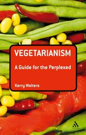 Vegetarianism: A Guide for the Perplexed