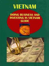 Doing Business and Investing in Vietnam Guide: Strategic and Practical Information: Volume 1