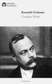 Delphi Complete Works of Kenneth Grahame (Illustrated)