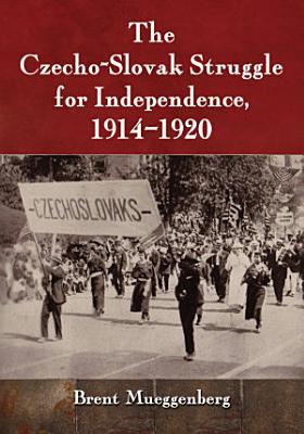 The Czecho Slovak Struggle for Independence  1914      1920 PDF