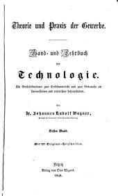 Theorie und Praxis der Gewerbe: Hand- und Lehrbuch der Technologie, Band 1