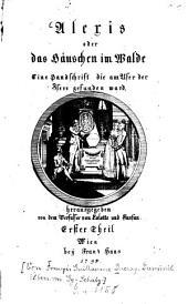 Alexis, oder das Häuschen im Walde: Eine Handschrift, die am Ufer der Isere gefunden ward, Band 1