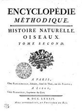 Encyclopédie méthodique. Histoire naturelle. Oiseaux: Tome second