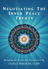 Negotiating The Inner Peace Treaty: Becoming The Person You Were Born To Be