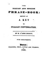 The Italian and English Phrase-book: Serving as a Key to Italian Conversation