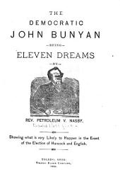 The Democratic John Bunyan: Being Eleven Dreams