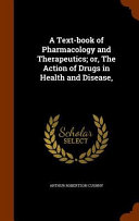 A Text-Book of Pharmacology and Therapeutics; Or, the Action of Drugs in Health and Disease,