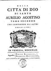 Della città di Dio di santo Aurelio Agostino tomo primo[-secondo] ..: Tomo secondo che comprende gli altri undici libri