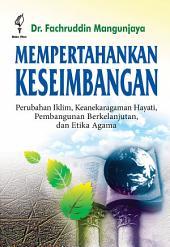 Mempertahankan Keseimbangan: Perubahan Iklim, Keanekaragaman Hayati, Pembangunan Berkelanjutan, dan Etika Agama