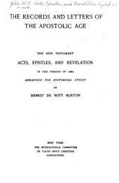 The Records and Letters of the Apostolic Age: The New Testament, Acts, Epistles, and Revelation, in the Version of 1881