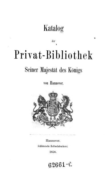 Download Katalog der Privat Bibliothek Sr  Majest  t des K  nigs von Hannover Book