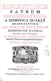 BIBLIOTHECA PATRUM CONCIONATORIA, A DOMINICA QUARTA QUADRAGESIMÆ, AD FERIAM SECUNDAM HEBDOMADÆ MAJORIS: TOMUS QUARTUS, Volume 4