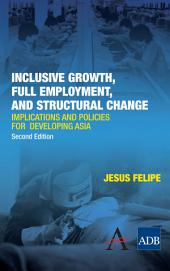 Inclusive Growth, Full Employment, and Structural Change: Implications and Policies for Developing Asia
