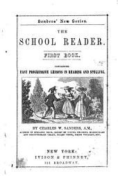 The School Reader: First Book, Containing Easy Progressive Lessons in Reading and Spelling