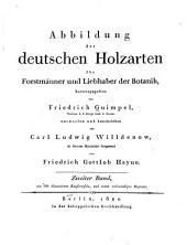 Abbildung der deutschen holzarten für horstmänner und liebhaber der botanik: Band 2