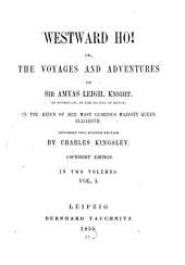 Westward Ho! Or, The Voyages and Adventures of Sir Aymas Leigh, Knight, of Burrough, in the County of Devon, in the Reign of Her Most Glorious Majesty Queen Elizabeth: In Two Volumes, Volume 1