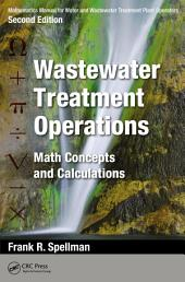 Mathematics Manual for Water and Wastewater Treatment Plant Operators, Second Edition: Wastewater Treatment Operations: Math Concepts and Calculations, Edition 2