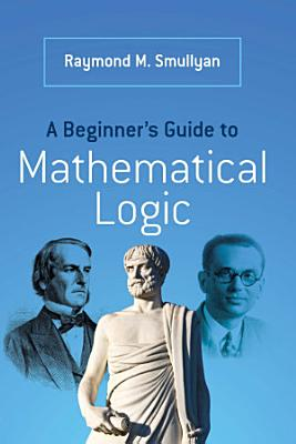A Beginner s Guide to Mathematical Logic