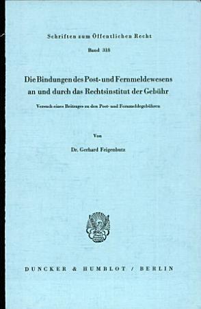 Die Bindungen des Post und Fernmeldewesens an und durch das Rechtsinstitut der Geb  hr PDF