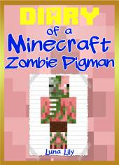 Diary of a Minecraft Zombie Pigman: (An Unofficial Minecraft Book)