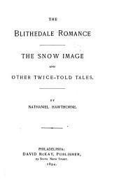 The Blithedale Romance: The Snow Image and Other Twice -told Tales