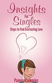 Insights for Singles: Steps to Find Everlasting Love: Steps to Find Everlasting Love